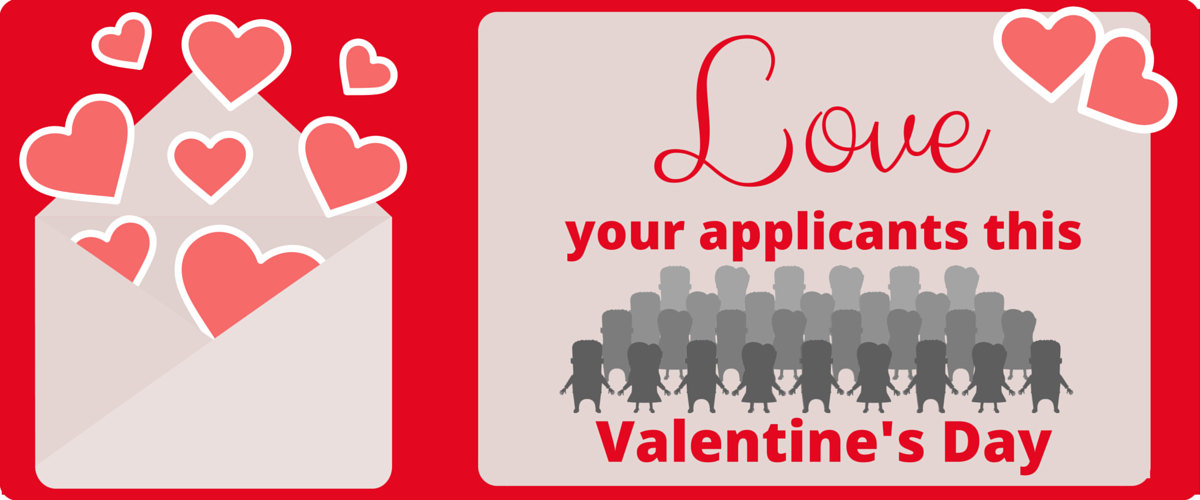 Love your Applicants on Valentines Day